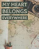 My Heart Belongs Everywhere: Journal Notebook for Trips 120 Pages with CheckLists, Planners, Trip Information, Budget, To -dos and more/ 8in x 10in [Idioma Inglés]