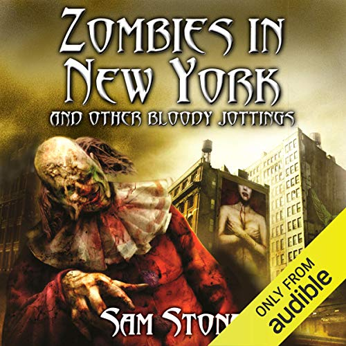Zombies in New York and Other Bloody Jottings                   By:                                                                                                                                 Sam Stone                               Narrated by:                                                                                                                                 Stephanie Cannon,                                                                                        Joe Jameson                      Length: 8 hrs and 2 mins     7 ratings     Overall 4.0