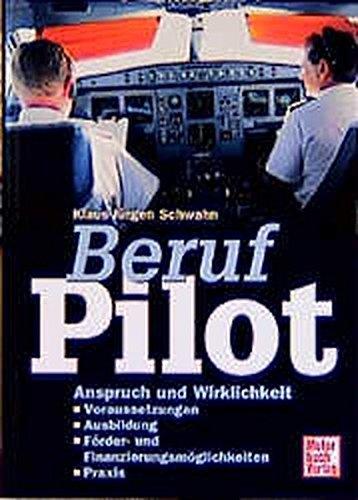 Beruf Pilot: Voraussetzungen, Einstellungstests, Ausbildung, Förder- und Finanzierungsmöglichkeiten, Praxis, wichtige Anschriften