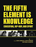 Fifth Element is Knowledge: Readings on Education, Hip-Hop, and Sport