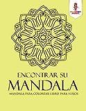 Encontrar Su Mandala: Mandala Para Colorear Libro Para Niños