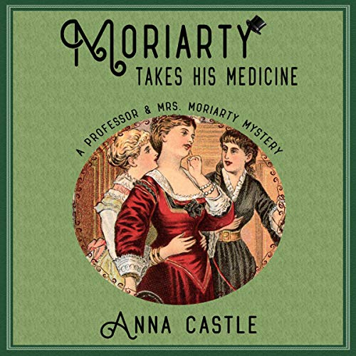 Moriarty Takes His Medicine Audiobook By Anna Castle cover art