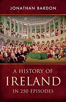 A History of Ireland in 250 Episodes – Everything You've Ever Wanted to Know About Irish History: Fascinating Snippets of Irish History from the Ice Age to the Peace Process (English Edition) de [Jonathan Bardon]
