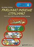 Parliamo insieme l'italiano. Corso di lingua e cultura italiana per studenti stranieri: 4