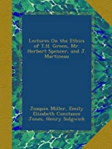 Lectures On the Ethics of T.H. Green, Mr. Herbert Spencer, and J. Martineau
