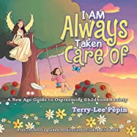 I Am Always Taken Care of: A New Age Guide to Overcoming Childhood Anxiety