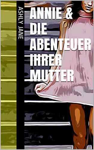 Annie & die Abenteuer ihrer Mutter (German Edition) eBook ...