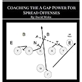Coaching the a Gap Power for Spread Offenses: Ignite Your Offense with the Most Physical Blocking Scheme in Football - David Weitz