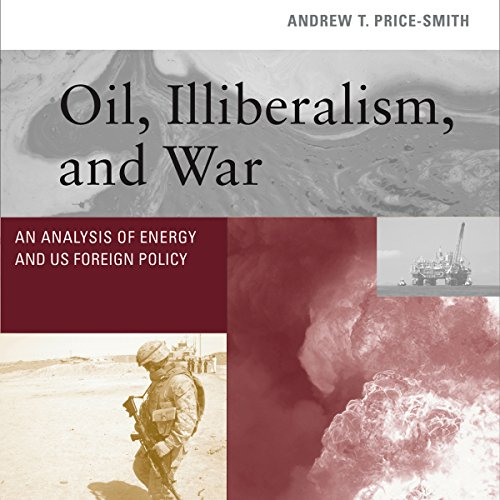 Oil, Illiberalism, and War audiobook cover art
