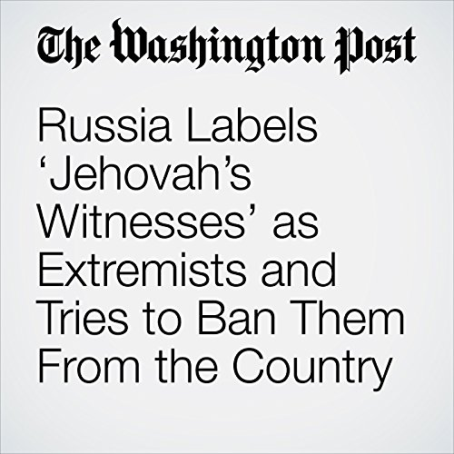 Russia Labels 'Jehovah's Witnesses' as Extremists and Tries to Ban Them From the Country copertina