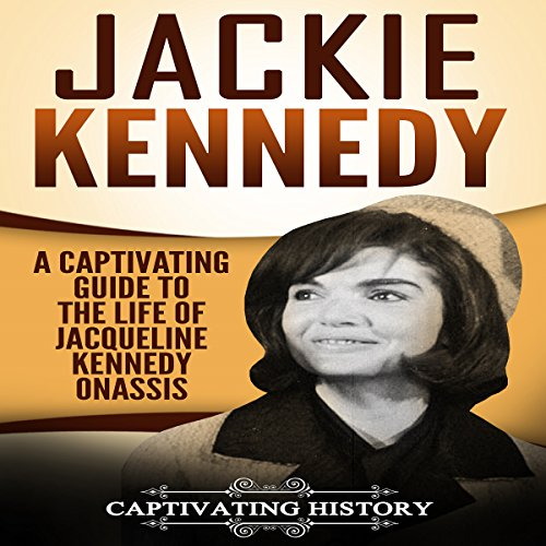 Jackie Kennedy: A Captivating Guide to the Life of Jacqueline Kennedy Onassis cover art