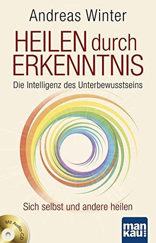 Heilen durch Erkenntnis. Die Intelligenz des Unterbewusstseins: Sich selbst und andere heilen. Mit Audio-CD