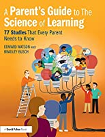 A Parent's Guide to The Science of Learning: 77 Studies That Every Parent Needs to Know
