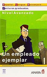 Un empleado ejemplar (Lecturas Graduadas. Nivel Avanzado) (Lecturas Graduadas/Graded Readings) (Spanish Edition) by Floren...