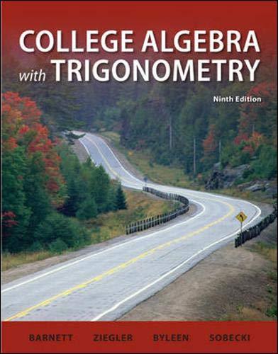 Compare Textbook Prices for College Algebra with Trigonometry Barnett, Ziegler & Byleen's Precalculus Series 9 Edition ISBN 9780077350109 by Barnett, Raymond,Ziegler, Michael,Byleen, Karl,Sobecki, David