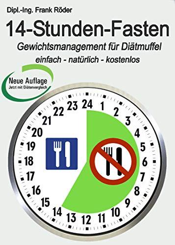 14-Stunden-Fasten: Gewichtsmanagement für Diät-Muffel - einfach - natürlich - kostenlos