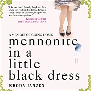 Mennonite in a Little Black Dress     A Memoir of Going Home              By:                                                                                                                                 Rhoda Janzen                               Narrated by:                                                                                                                                 Hillary Huber                      Length: 8 hrs and 15 mins     384 ratings     Overall 3.2