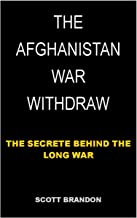 THE AFGHANISTAN WAR WITHDRAW : The Secrete Behind The Long War (English Edition)