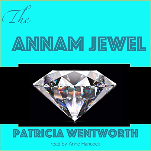 The Annam Jewel Audiobook By Patricia Wentworth cover art