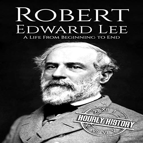 Robert E. Lee (A Life From Beginning to End) Audiobook By Hourly History cover art