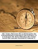 Des Titres Primitifs de La Revelation: Ou Considerations Critiques Sur La Purete Et L'Integrite Du Texte Original Des Livres Saints de L'Ancien Testam