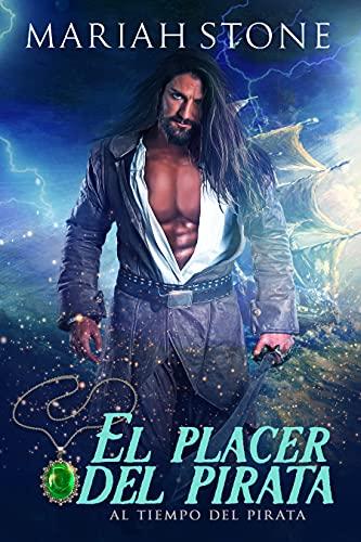 El placer del pirata: Una novela corta romántica historica de viajes en el tiempo (Al tiempo del pirata nº 2)