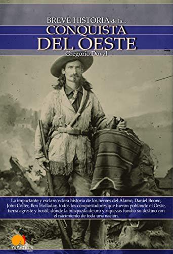 Breve historia de la conquista del Oeste: Descubre la apasionante historia de los colonos, tramperos y buscadores de oro que emprendieron rumbo al ... busca de una nueva tierra llena de promesas.