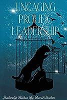 Uncaging Prolific Leadership