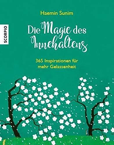 Die Magie des Innehaltens  365 Inspirationen für mehr Gelassenheit