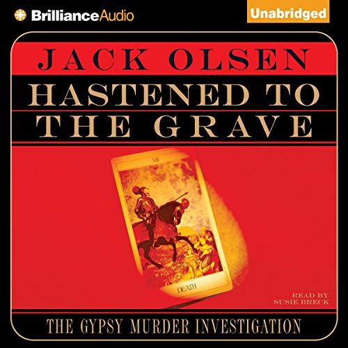 Hastened to the Grave     The Gypsy Murder Investigation              Written by:                                                                                                                                 Jack Olsen                               Narrated by:                                                                                                                                 Susie Breck                      Length: 9 hrs and 48 mins     Not rated yet     Overall 0.0