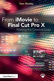 From iMovie to Final Cut Pro X: Making the Creative Leap
