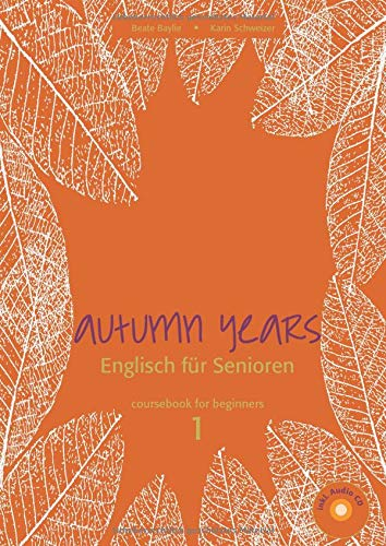 Autumn Years - Englisch für Senioren 1 - Beginners - Coursebook: Coursebook for Beginners - Buch mit Audio CD und MP3-Download: For Beginners - Buch mit Audio CD - Englisch für Senioren