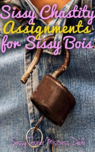 Sissy Chastity Assignments for Sissy Bois (Sissy Boy Feminization Training) (English Edition)