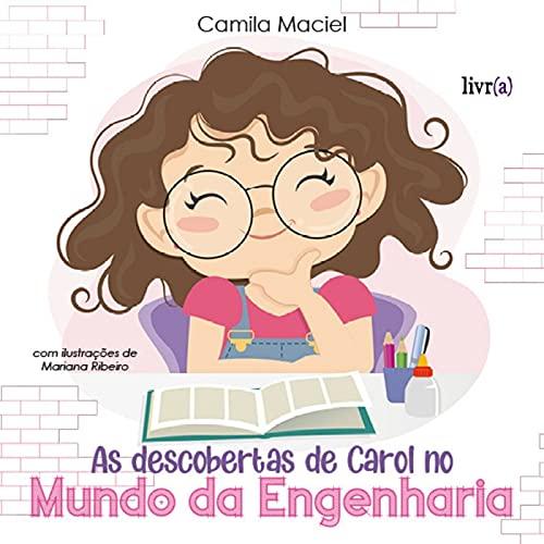 As descobertas de Carol no mundo da engenharia