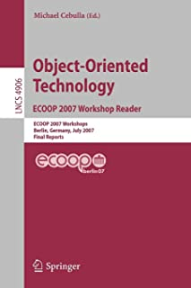 Object-Oriented Technology. ECOOP 2007 Workshop Reader: ECOOP 2007 Workshops, Berlin, Germany, July 30-31, 2007, Final Reports (Lecture Notes in Computer Science)