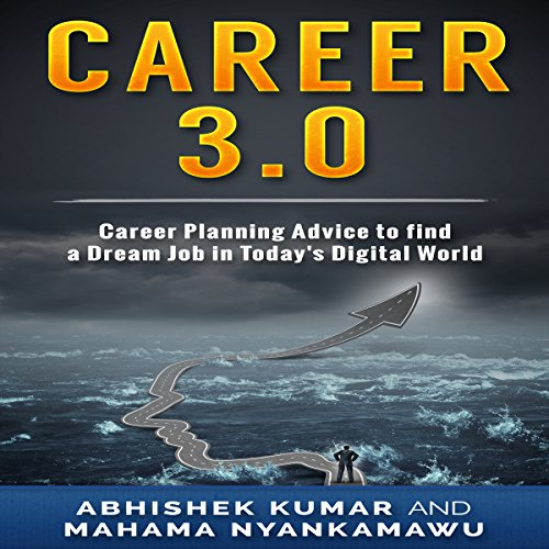 Career 3.0     Career Planning Advice to Find Your Dream Job in Today's Digital World              By:                                                                                                                                 Abhishek Kumar,                                                                                        Mahama Nyankamawu                               Narrated by:                                                                                                                                 Sangita Chauhan                      Length: 1 hr and 54 mins     22 ratings     Overall 4.7