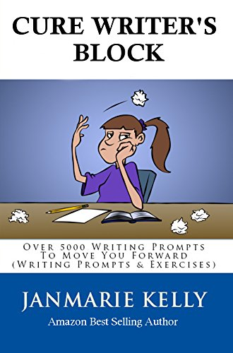 CURE WRITER'S BLOCK: Over 5000 Writing Prompts To Move You Forward (Story Starters & Writing Prompts) (English Edition)