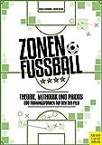 Zonenfußball - Theorie, Methodik, Praxis: 200 Trainingsformen auf dem 9er-Feld