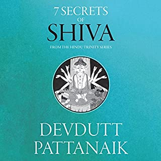 7 Secrets of Shiva     The Hindu Trinity Series              Written by:                                                                                                                                 Devdutt Pattanaik                               Narrated by:                                                                                                                                 Sagar Arya                      Length: 4 hrs and 4 mins     31 ratings     Overall 4.6