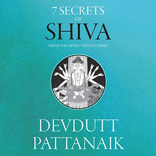 7 Secrets of Shiva     The Hindu Trinity Series              Written by:                                                                                                                                 Devdutt Pattanaik                               Narrated by:                                                                                                                                 Sagar Arya                      Length: 4 hrs and 4 mins     38 ratings     Overall 4.7