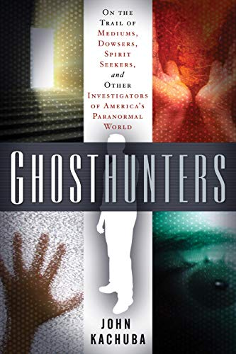 Ghosthunters: On the Trail of Mediums, Dowsers, Spirit Seekers, and Other Investigators of America's Paranormal World (English Edition)