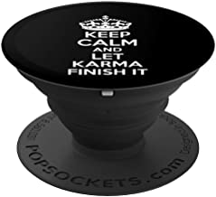 Keep Calm and Let Karma Finish It High Road Positive T-Shirt PopSockets Grip and Stand for Phones and Tablets