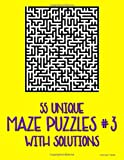 55 Unique Maze Puzzles #3 with Solutions: For Kids to Adults