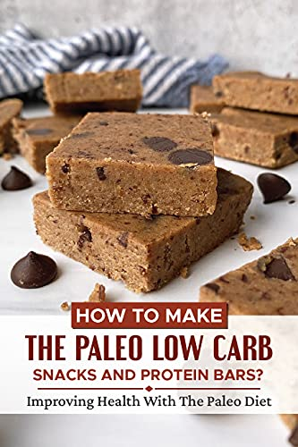 How To Make The Paleo Low Carb Snacks And Protein Bars?: Improving Health With The Paleo Diet: Healthy Paleo Snack Recipes (English Edition)
