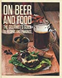 On Beer and Food: The Gourmet's Guide to Recipes and Pairings (2015-04-21)
