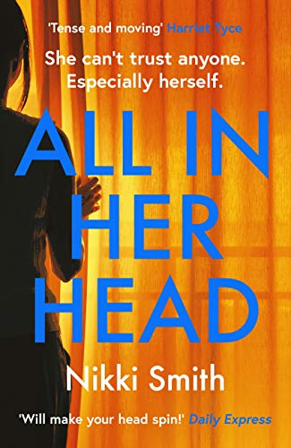 All in Her Head: 'Tense and moving' (Harriet Tyce) - the new must-read thriller of 2020 by [Nikki Smith]
