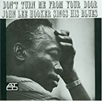 Don't Turn Me From Your Door: John Lee Hooker Sings His Blues [Us Import] by HOOKER (1992-05-13)