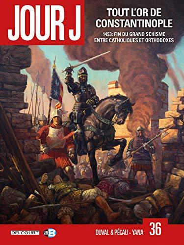 Jour J, Tome 36 : Tout l'or de Constantinople : 1453 : fin du grand schisme entre catholiques et orthodoxes