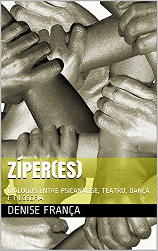 ZÍPER(ES): DIÁLOGOS ENTRE PSICANÁLISE, TEATRO, DANÇA E FILOSOFIA