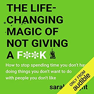 The Life-Changing Magic of Not Giving a F**k                   By:                                                                                                                                 Sarah Knight                               Narrated by:                                                                                                                                 Sarah Knight                      Length: 3 hrs and 53 mins     710 ratings     Overall 3.8